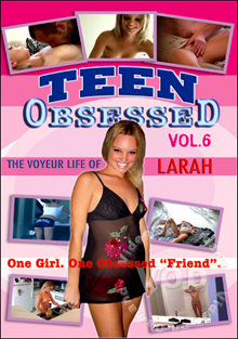 Teen Obsessed Vol. 6 - The Voyeur Life Of Larah