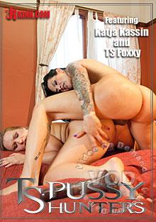 TS Pussy Hunters - Featuring Katja Kassin and TS Foxxy Box Cover